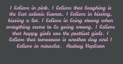 I believe in pink. I believe that laughing is the...