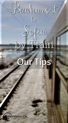 Travelling By Train From Bucharest To Sofia Everything You Need To