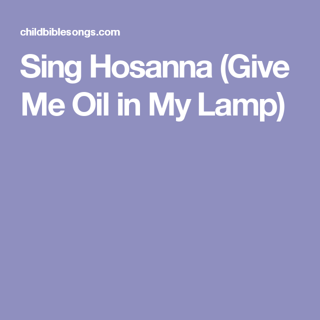 Sing Hosanna (Give Me Oil In My Lamp)