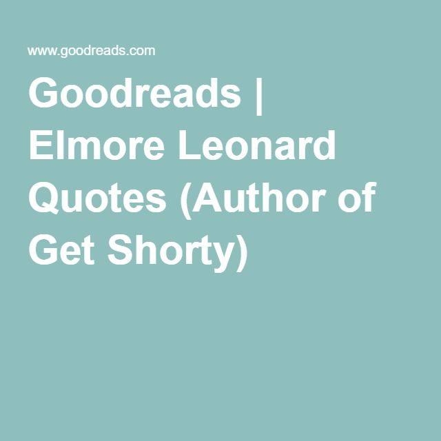 Goodreads Quotes Custom Goodreads  Elmore Leonard Quotes Author Of Get Shorty  Writing