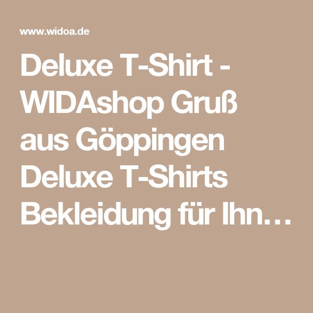 Deluxe T-Shirt - WIDAshop Gruß aus Göppingen Deluxe T-Shirts Bekleidung für Ihn…