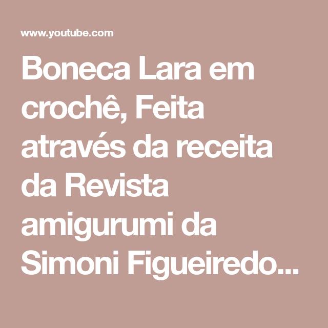 Receita Boneca Lara com Simoni Figueiredo | Bonecas, Bonecas de ... | 640x640
