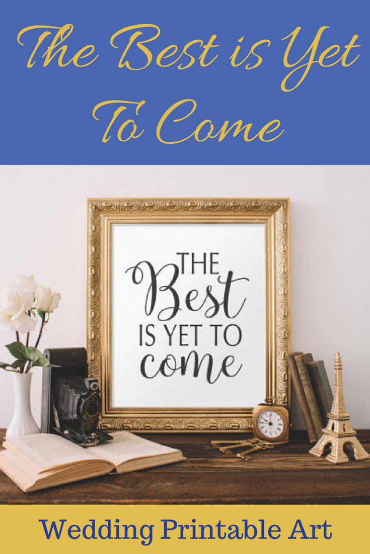 Wedding printable art the best is yet to come printable wall art