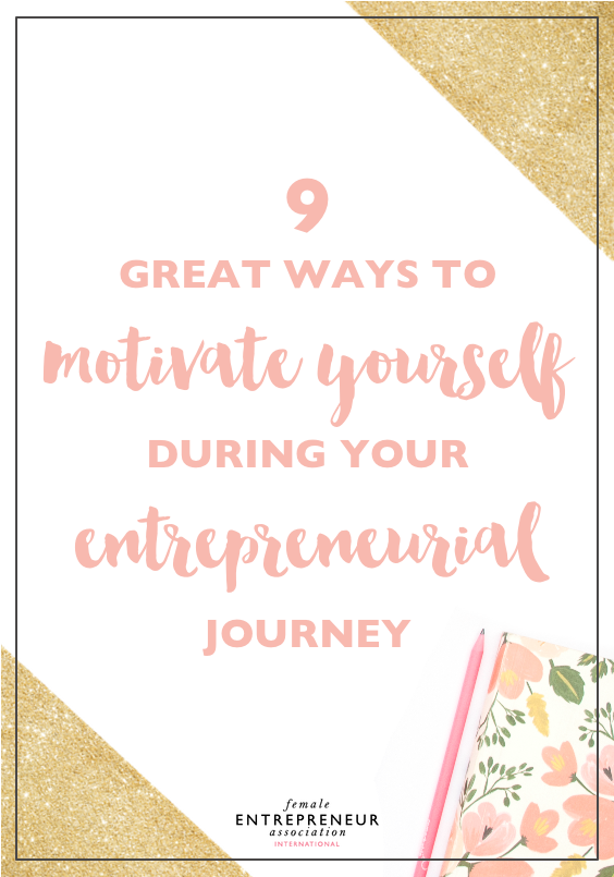 9 Great Ways to Motivate Yourself During Your Entrepreneurial Journey << Female Entrepreneur Association