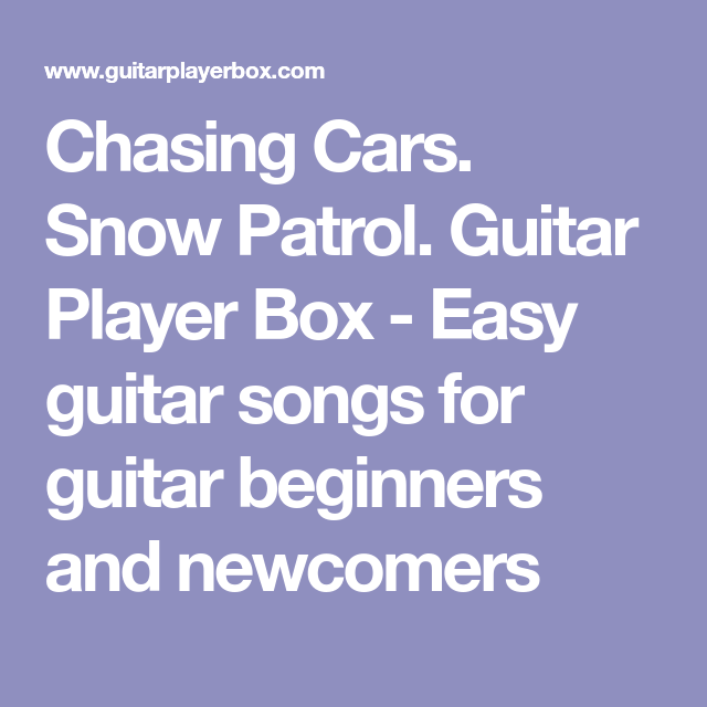 Chasing Cars Snow Patrol Guitar Player Box Easy Guitar Songs For