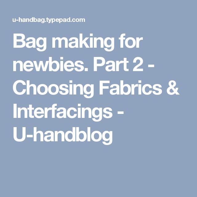 402b3fe11b4c Bag making for newbies. Part 2 - Choosing Fabrics   Interfacings - U -handblog