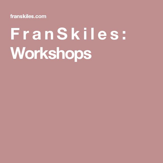 F r a n S k i l e s : Workshops
