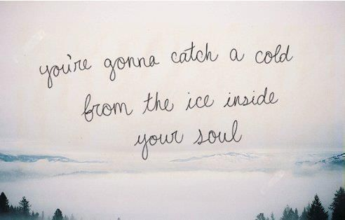 You Re Gonna Catch A Cold From The Ice Inside Your Soul Song