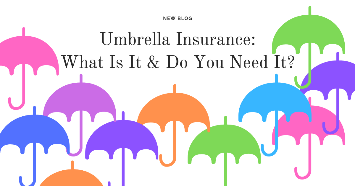 Umbrella Insurance What Is It And Do You Need It Umbrella