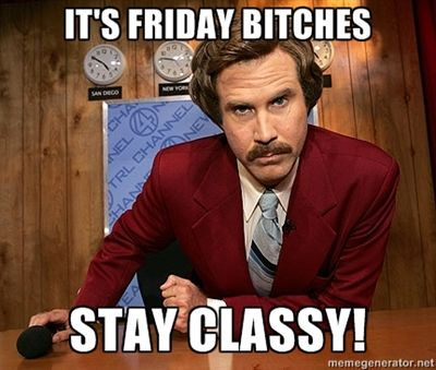 3ee292ad53a5513fb865f9cfd4408f6f ron burgundy it's friday bitches stay classy! just plain funny