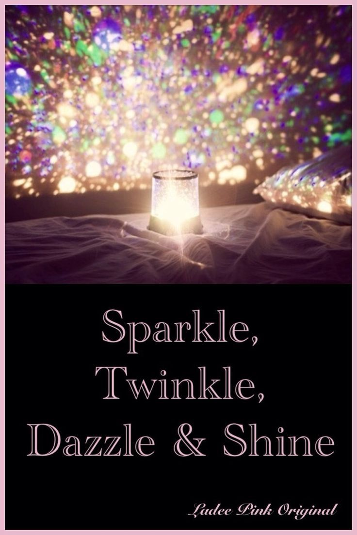 Sparkle, Twinkle, Dazzle, Shine | Sparkle quotes, Glitter ...