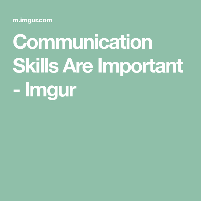 Communication Skills Are Important - Imgur