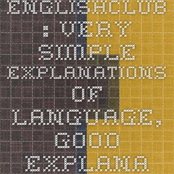 EnglishClub : Very simple explanations of language, good explanations of verb structures for visual learners plus quizzes. Also good for student self-study.