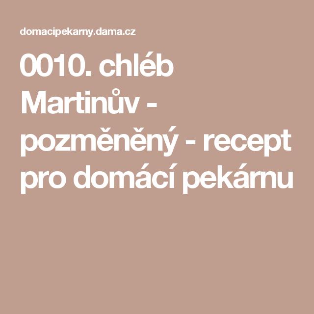 0010. chléb Martinův - pozměněný - recept pro domácí pekárnu