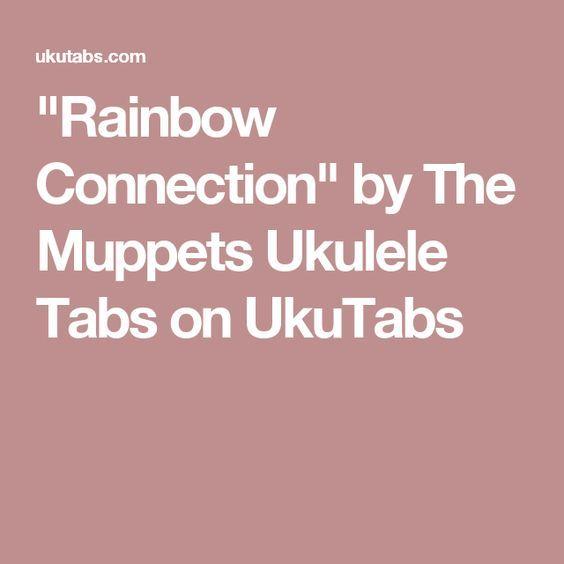 Rainbow Connection By The Muppets Ukulele Tabs On Ukutabs Ukulele