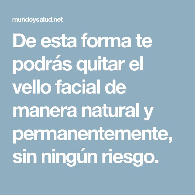 De esta forma te podrás quitar el vello facial de manera natural y permanentemente, sin ningún riesgo.