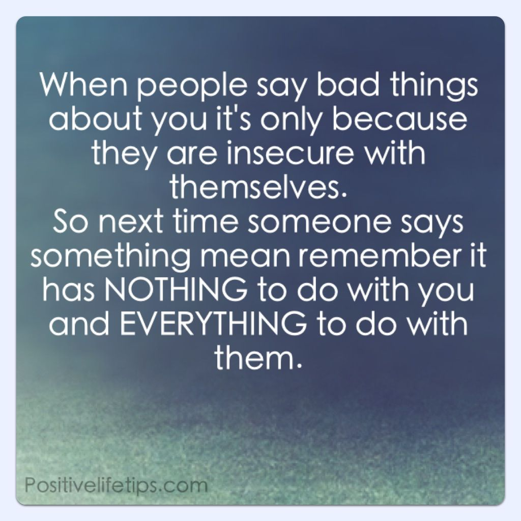 Anti Bullying Quotes This Is So True And A Good Thing To Remember The Next Time Someone