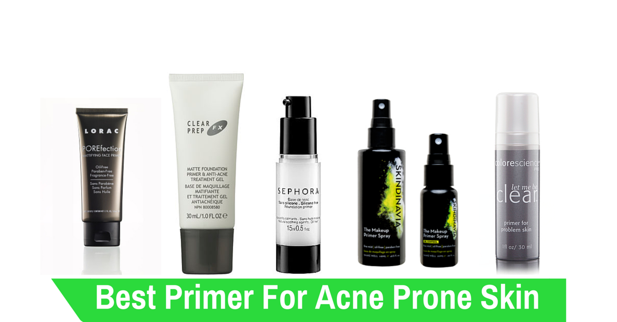 Best Primer For Acne Prone Skin Of 2019 Make Up By Chelsea Best Primer For Acne Best Primer Acne Prone Skin