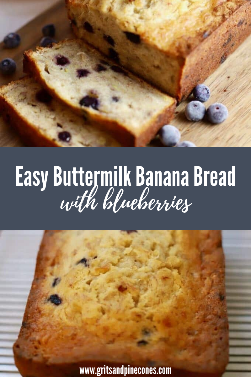 Easy Buttermilk Banana Bread With Blueberries Gritsandpinecones Com Recipe In 2020 Buttermilk Banana Bread Blueberry Banana Bread Blueberry Recipes
