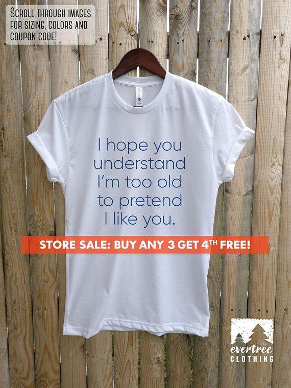 a72a9b1a I Hope You Understand I'm Too Old To Pretend I Like You | clothes ...