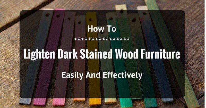 How To Lighten Dark Stained Wood Furniture Before You Alter The Stain Just Be Aware That This Task Requires Staining Wood Dark Wood Stain Dark Wood Furniture