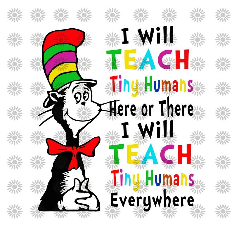 I Will Teach Tiny Humans Here Or There Svg Dr Seuss Svg Dr Etsy Dr Seuss Teacher Dr Seuss Images Dr Seuss Classroom
