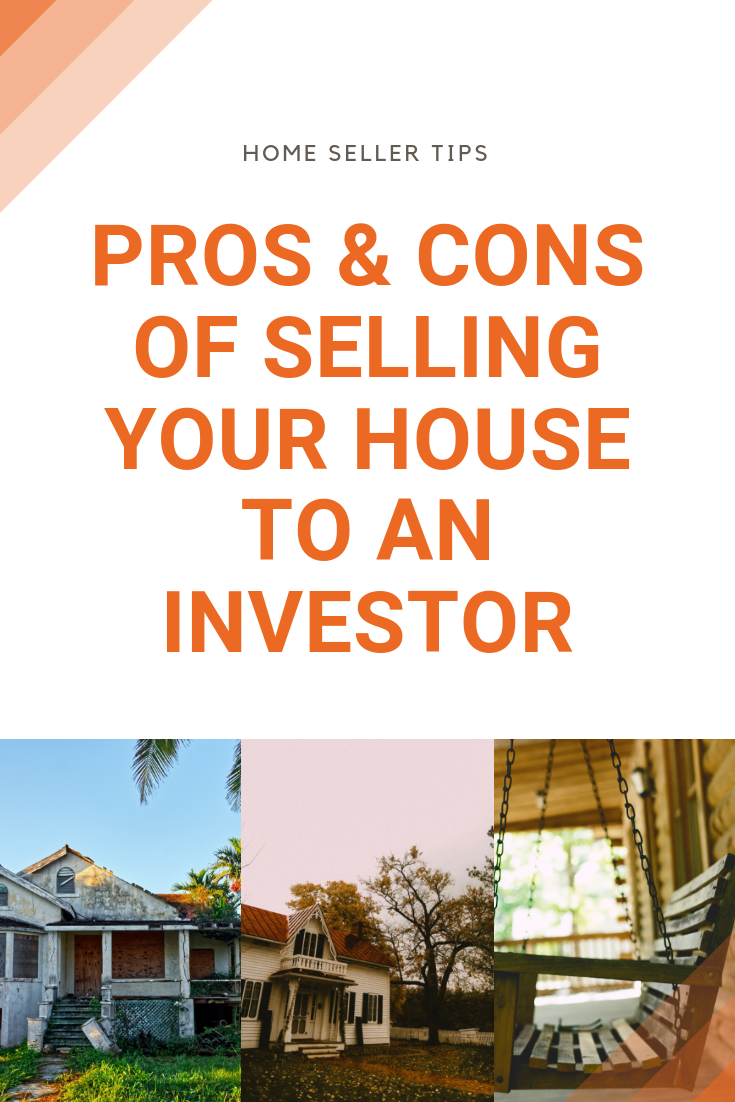 Pros And Cons Of Selling Your House To A Real Estate Investor Real Estate Investor We Buy Houses Real Estate