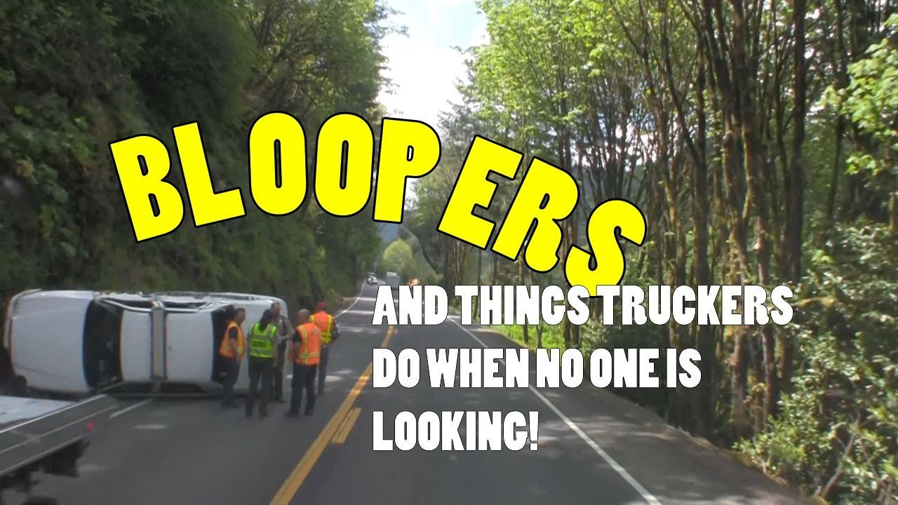 Bloopers and things truckers do when no one's looking