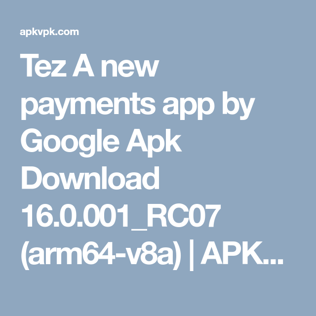 Tez A new payments app by Google Apk Download 16 0 001_RC07 (arm64
