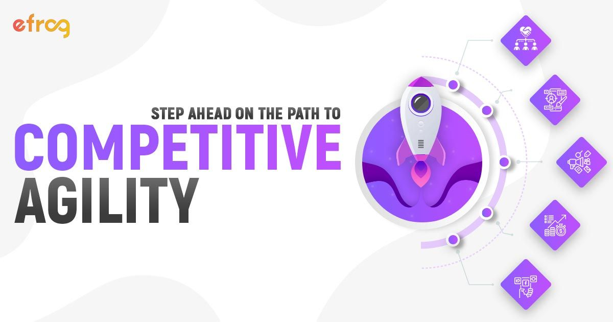 Stay one step ahead on the path to Competitive Agility