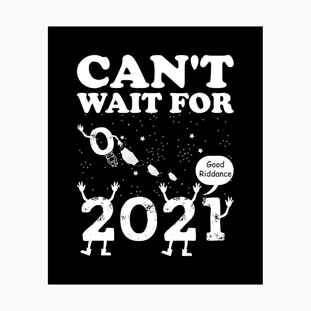 Can T Wait For Next Year 2021 Funny Memes Gift For New Year Christmas Birthday Photographic Print By Designnour Funny Memes New Year Meme Meme Gift