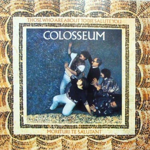 Colosseum - Those Who Are About To Die Salute You 180g Import LP September 23 2016 Pre-order