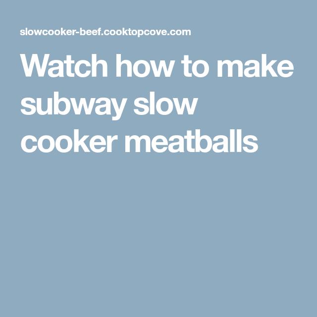 Watch How To Make Subway Slow Cooker Meatballs Meatballs