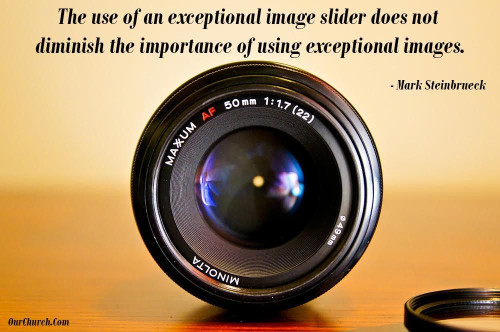 The use of an exceptional image slider does not diminish the importance of using exceptional images. -Mark Steinbrueck