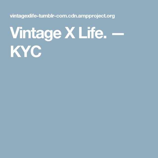 Vintage X Life. — KYC