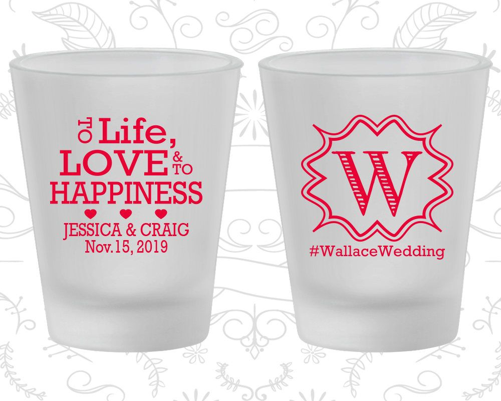 To Life Love and to Happiness, Customized Frosted Shot Glasses ...