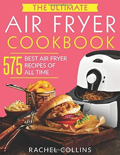 The Ultimate Air Fryer Cookbook: 575 Best Air Fryer Recip
