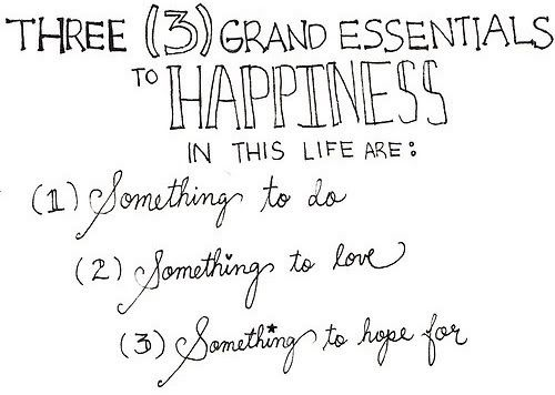 three grand essentials to happiness in this life are something to do, something to love, something to hope for