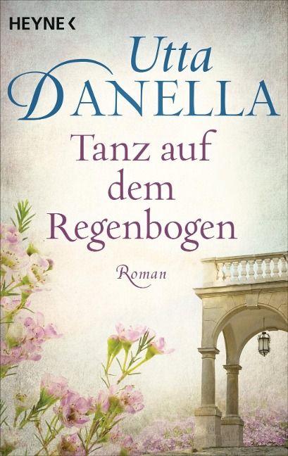 Tanz auf dem Regenbogen - Utta Danella