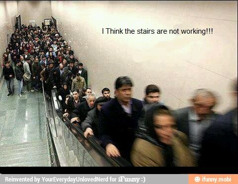 People can stand up long enough to get a ride up the escalator, but they can't walk up a flight of stairs.