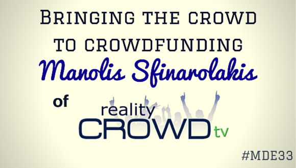 Bringing the crowd to crowdfunding, Manolis Sfinarolakis of Reality Crowd TV #MDE33 - See more at: http://thecareerfarm.com/mde33/#sthash.hlJnobsP.dpuf