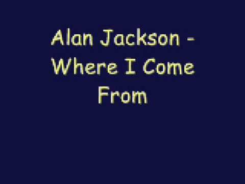 Alan Jackson Where I Come From Country Music Songs Country