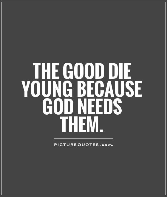 Quotes About Friends Dying Young Quotesgram By At Quotesgram Likes