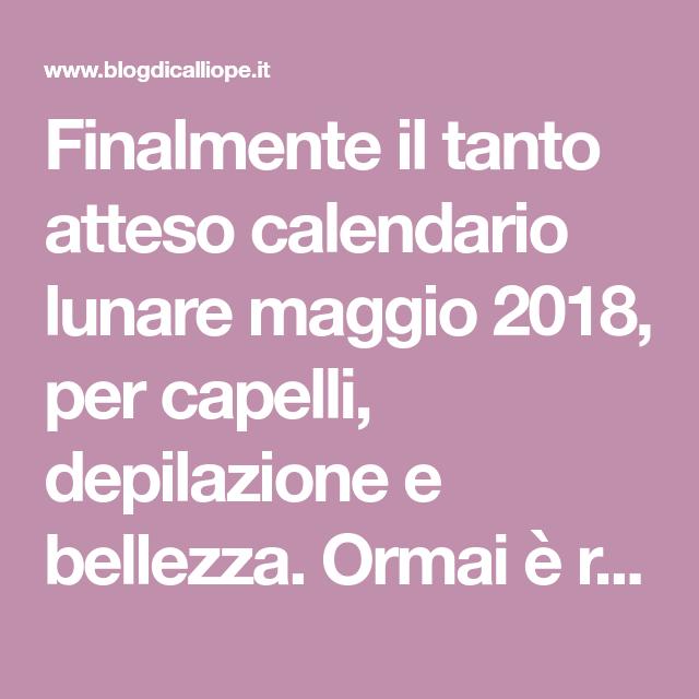 Calendario Lunare Salute E Bellezza.Finalmente Il Tanto Atteso Calendario Lunare Maggio 2018