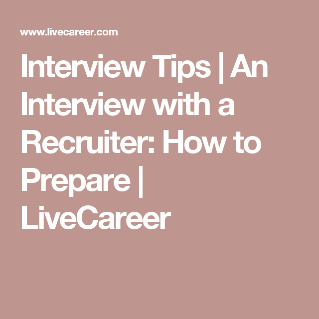Captivating Interview Tips   An Interview With A Recruiter: How To Prepare   LiveCareer