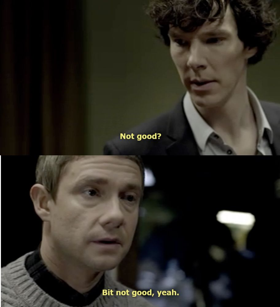 BBC Sherlock - Not good.  Love these two together.