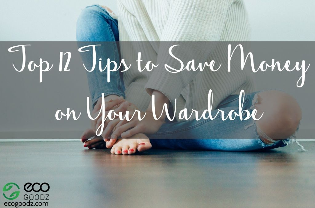 Top 12 Tips To Save Money on Your Wardrobe, by EcoGoodz, a credential clothing supplier in the USA
