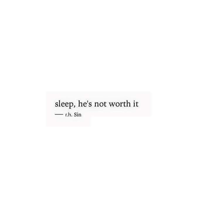 Sleep Hes Not Worth It Untitled How I Feel Pinterest