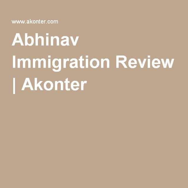 Abhinav Immigration Review   Akonter   Immigration and Visa