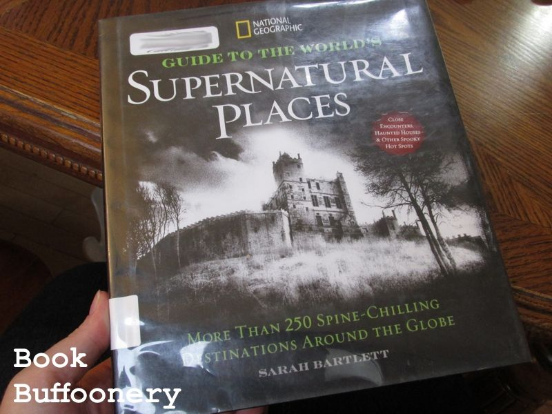 National Geographic Guide to the World's Supernatural Places: More Than 250 Spine-Chilling Destinations Around the Globe by Sarah Bartlett...review at Book Buffoonery